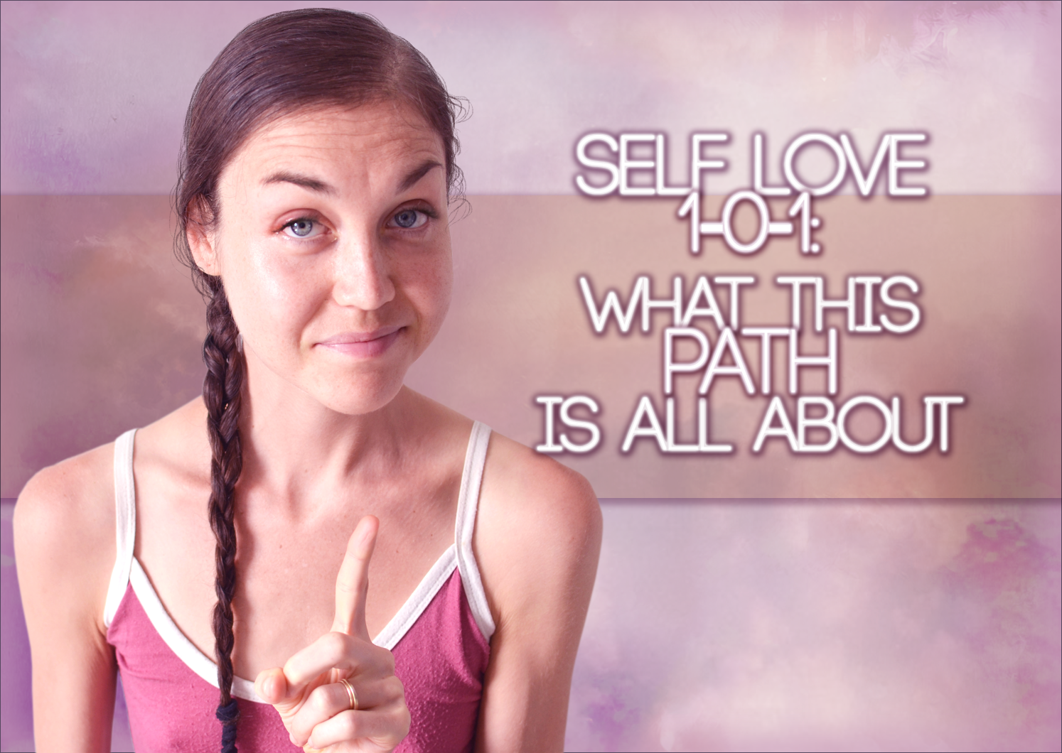 Self Love 1-0-1: What This Path Is All About