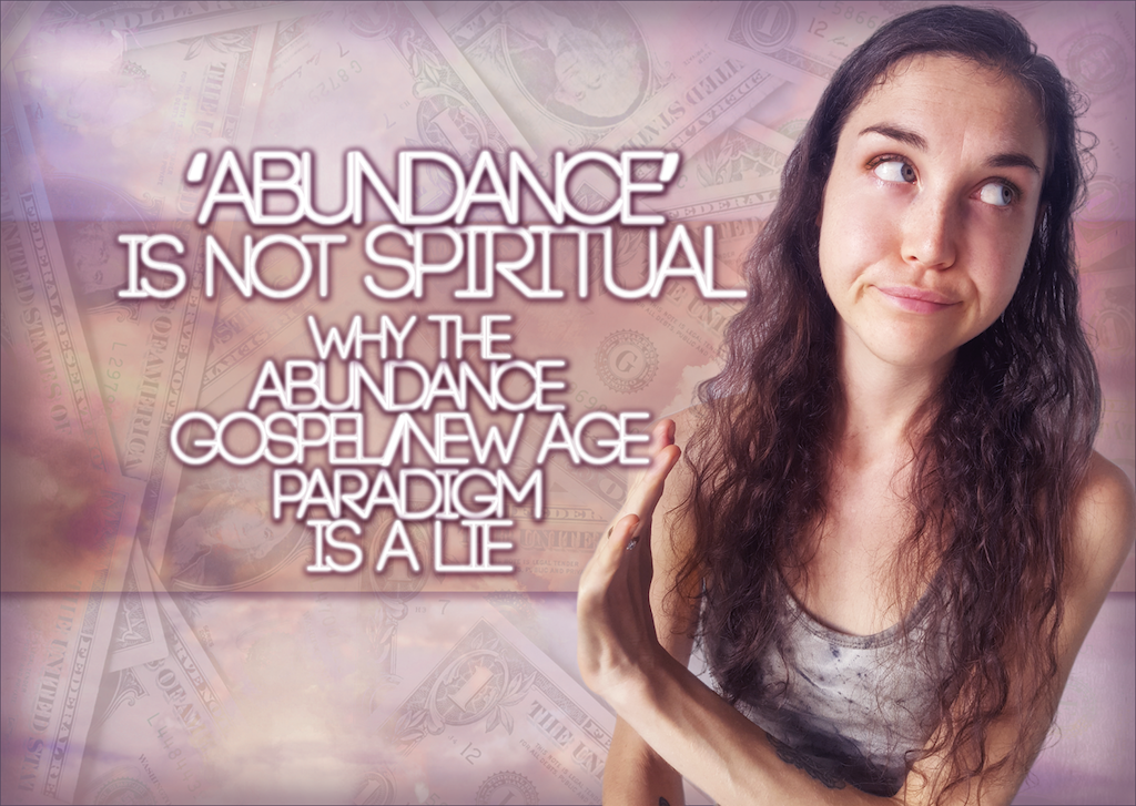 'Abundance' Is Not Spiritual – Why The Abundance Gospel/New Age Paradigm Is A Lie