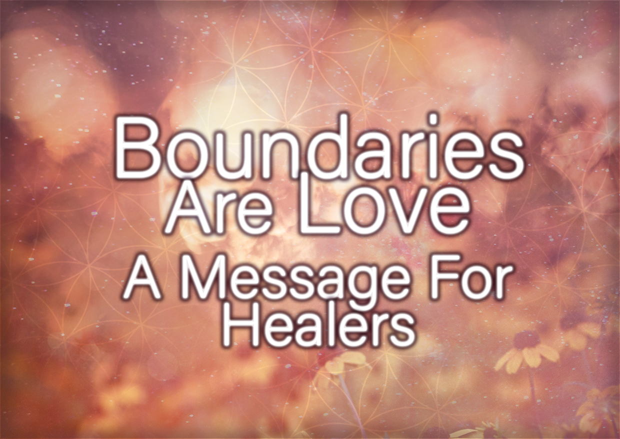 Boundaries Are Love – A Message For Healers