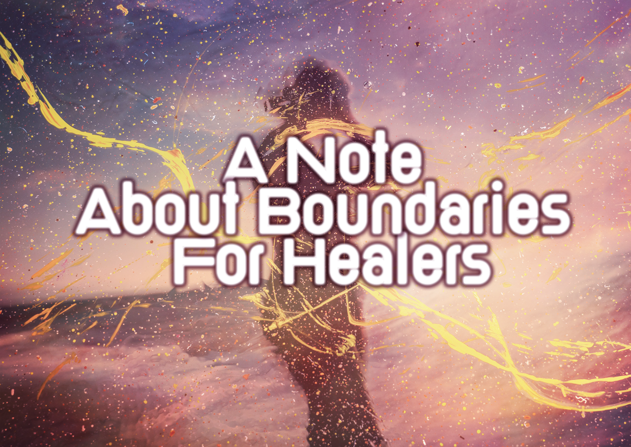 A Note About Boundaries For Healers