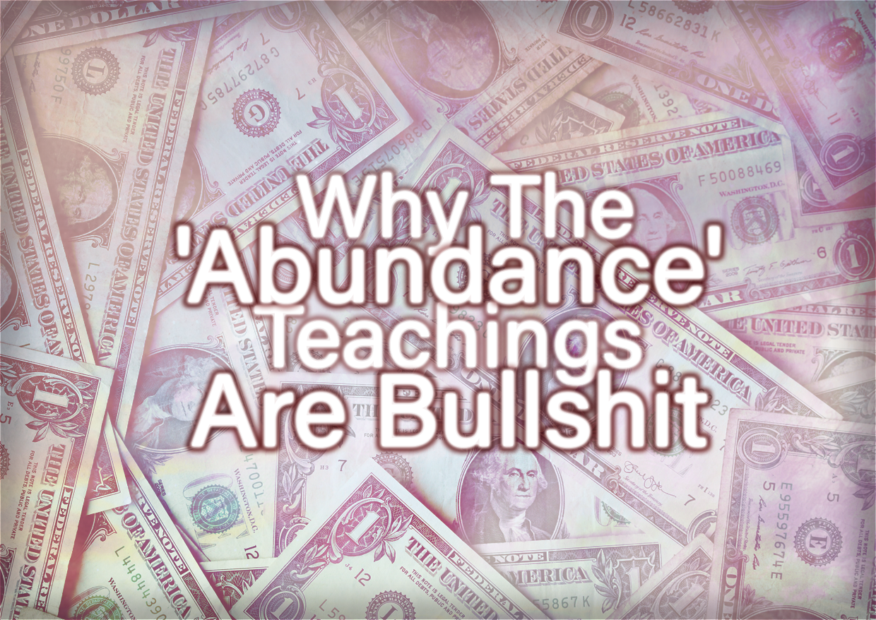 Why The 'Abundance' Teachings Are Bullshit