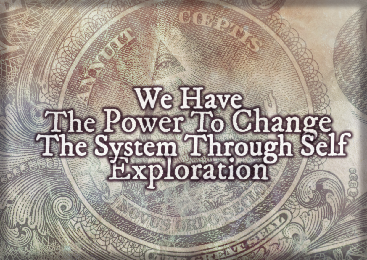 We Have The Power To Change The System Through Self Exploration