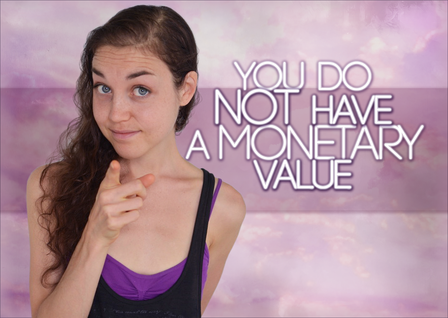 YOU Do Not Have A Monetary Value.