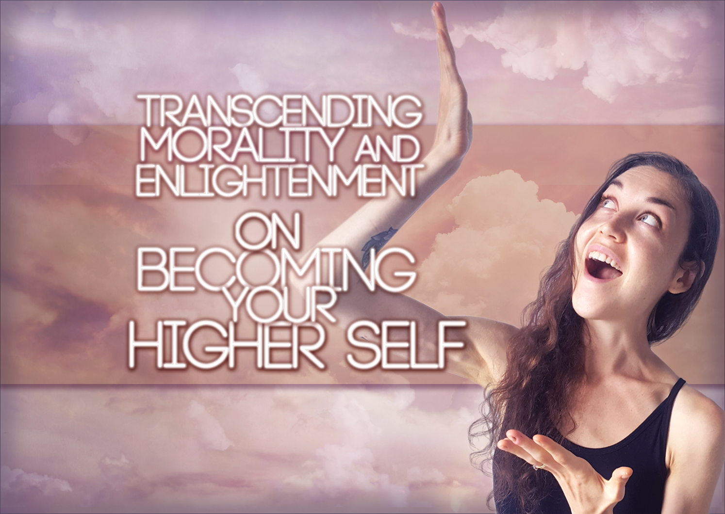Transcending Morality and Enlightenment – On Becoming Your Higher Self: