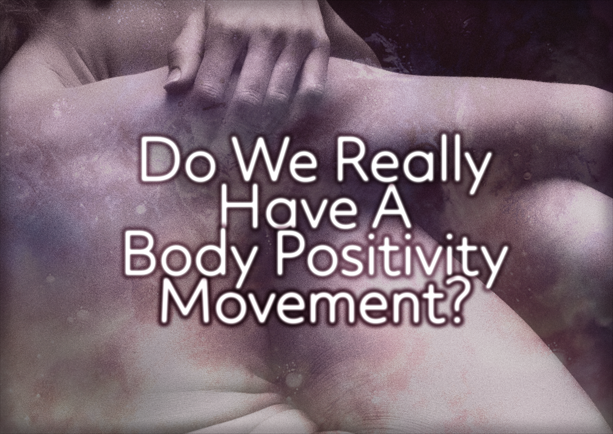 Do We Have A Body Positivity Movement?