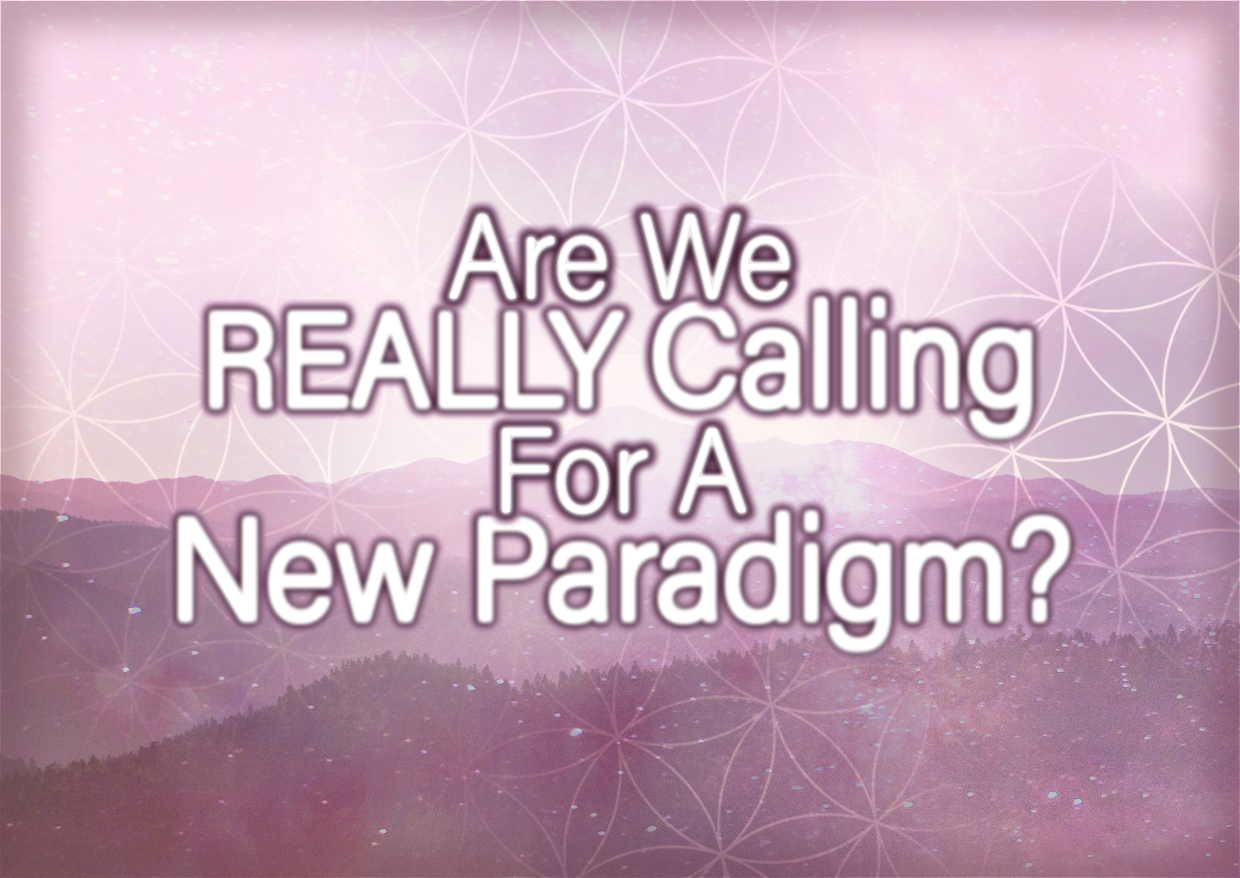 Are We REALLY Calling For A New Paradigm?