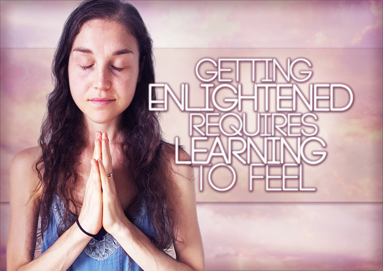 Getting Enlightened Requires Learning To FEEL
