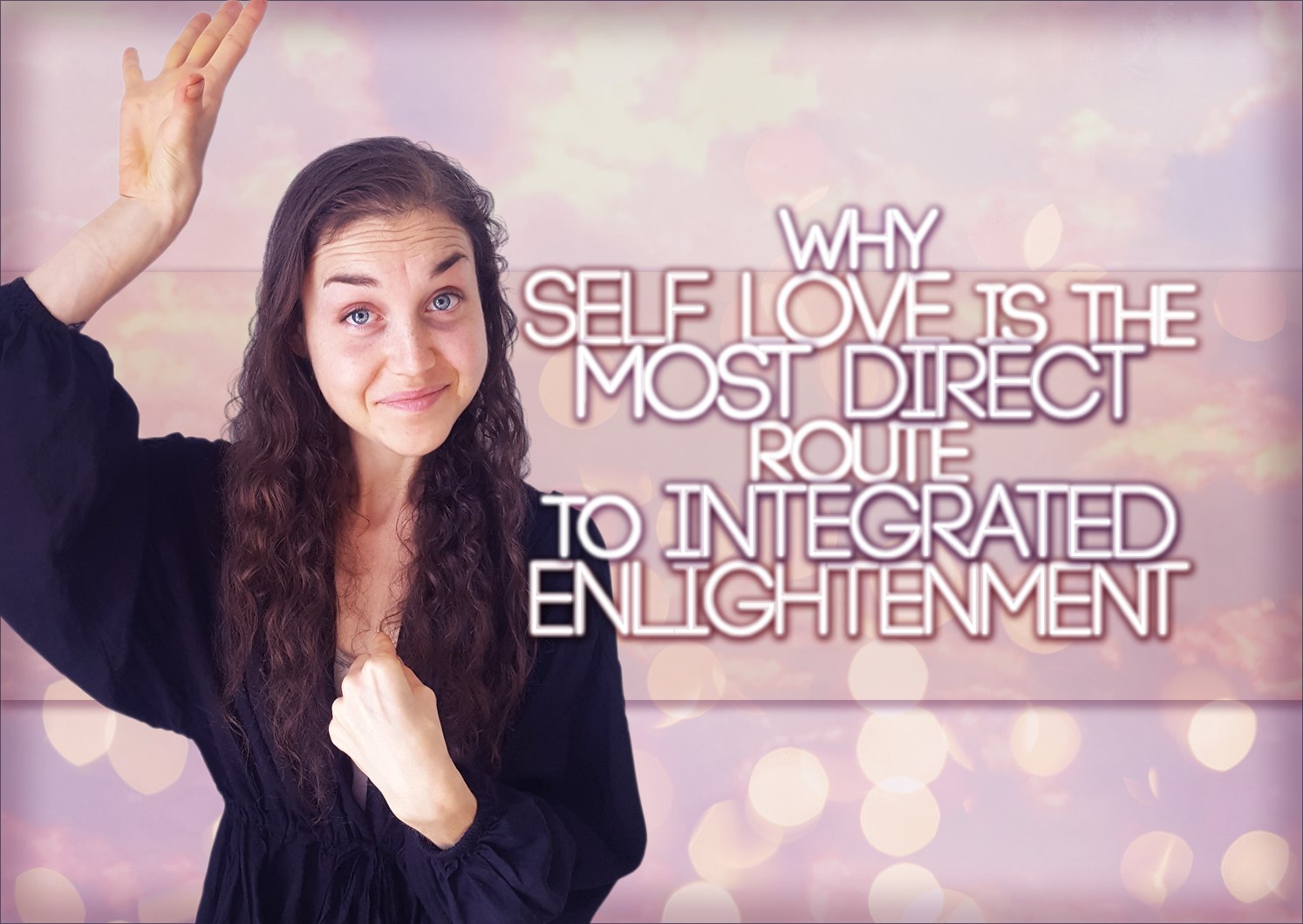 Why Self Love Is The Most DIRECT Route To INTEGRATED Enlightenment