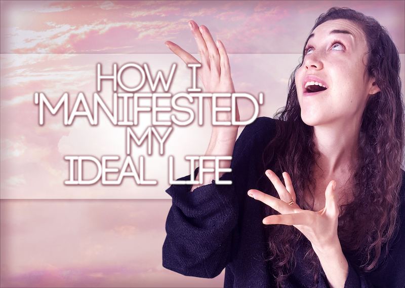 How I Manifested My 'Ideal' Life