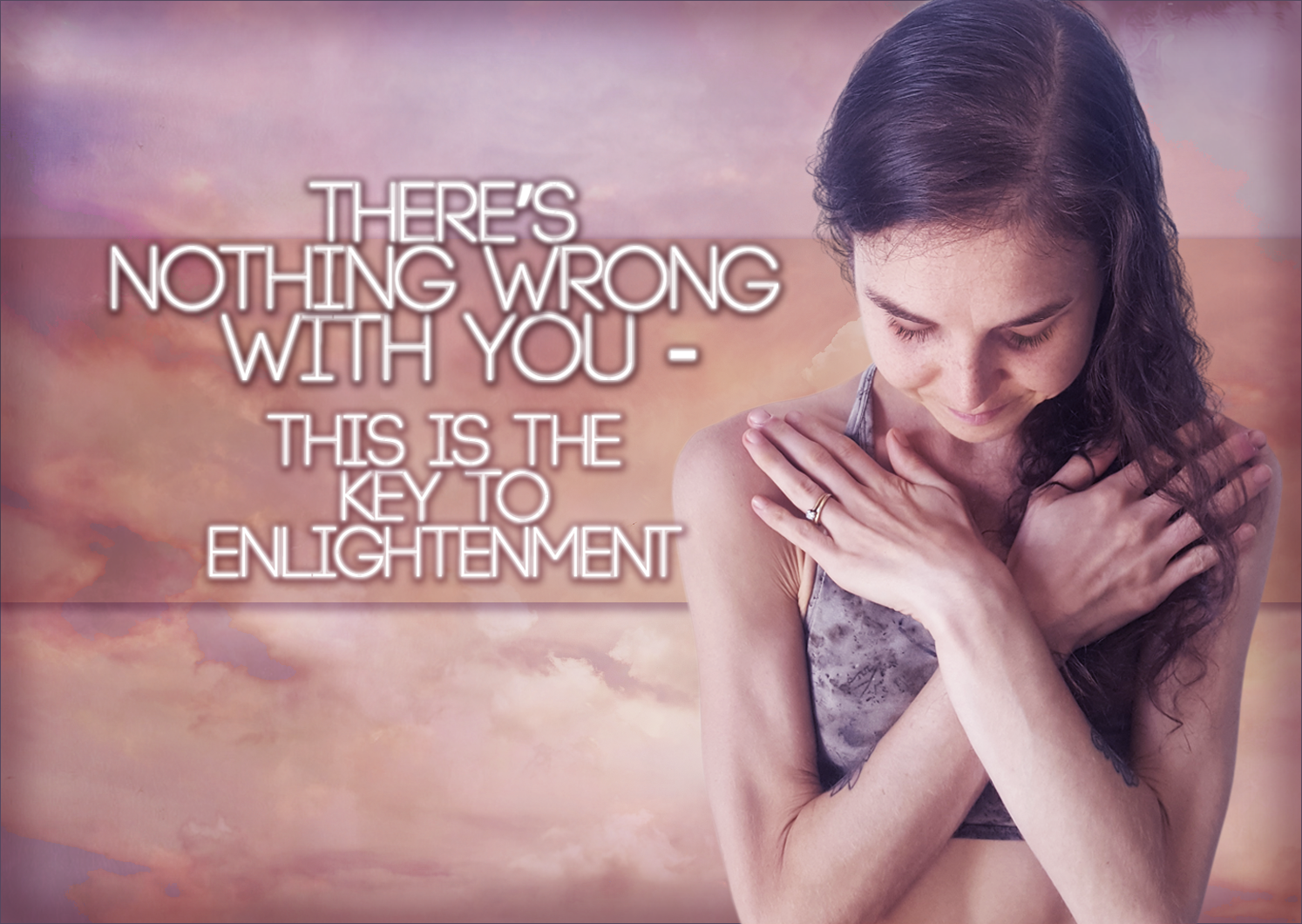 There's Nothing Wrong With You – This Is The Key To Enlightenment.