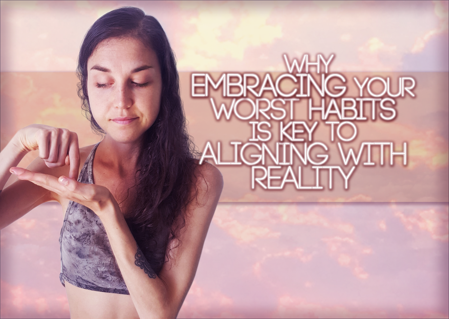 Why Embracing Your WORST Habits Is Key To Aligning With Reality