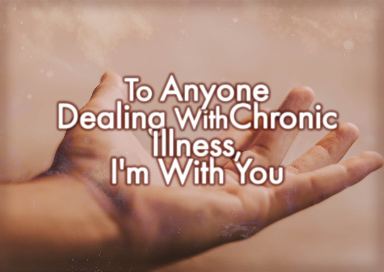 To Anyone Dealing With Chronic Illness – I'm With You
