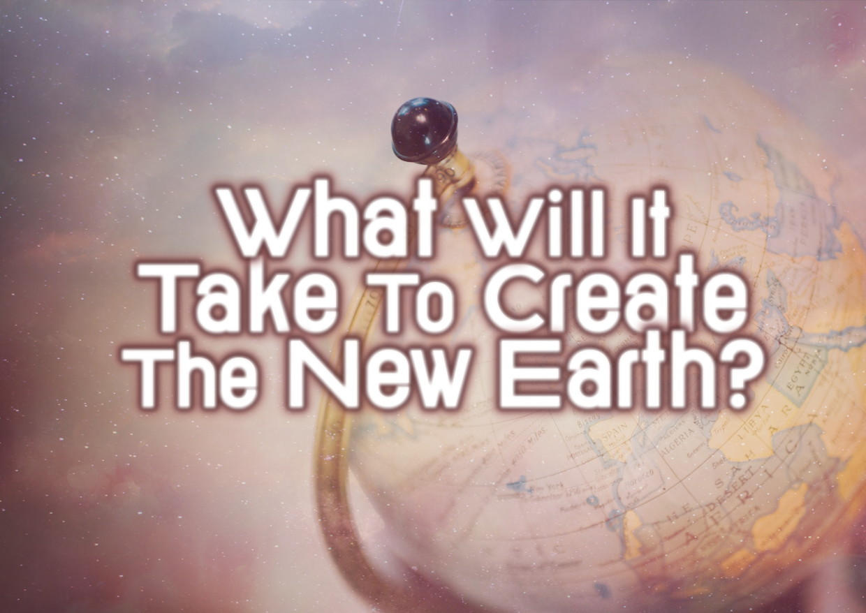What It Will Take To Create The 'New Earth'