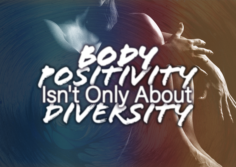 Body Positivity Isn't Only About Diversity