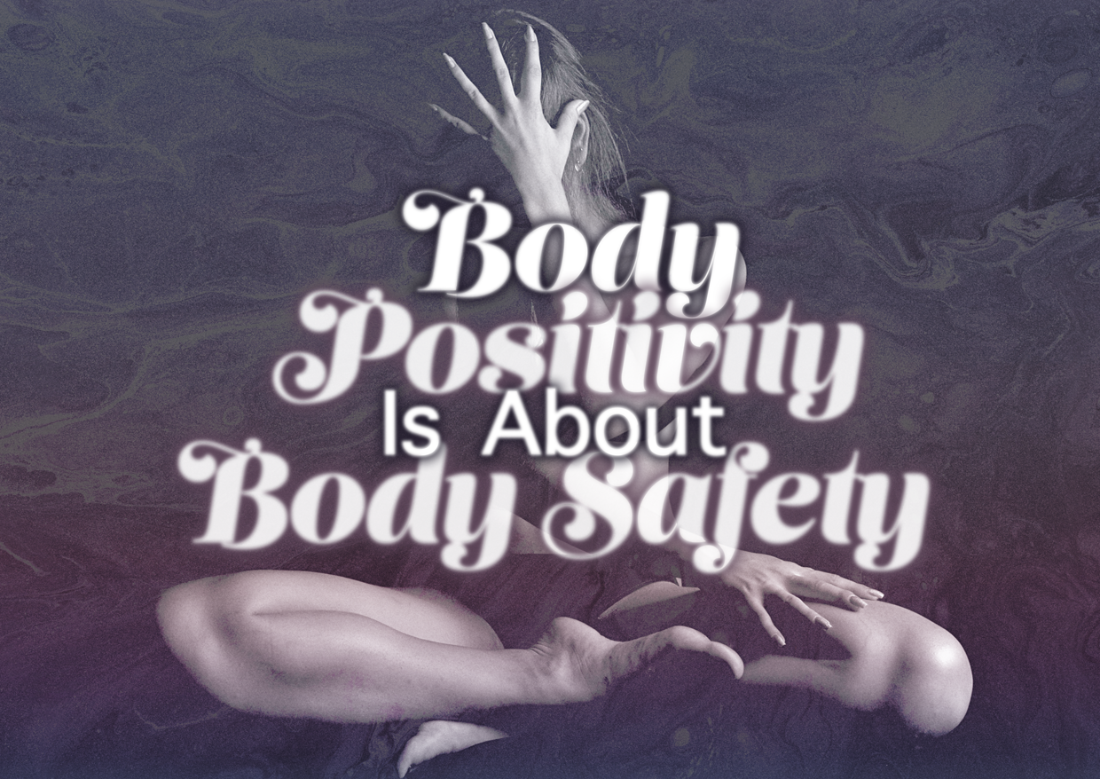 Body Positivity Is About Body SAFETY