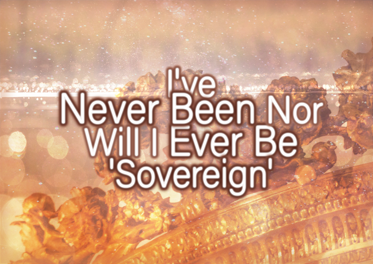 I've Never Been Nor Will I Ever Be 'Sovereign'
