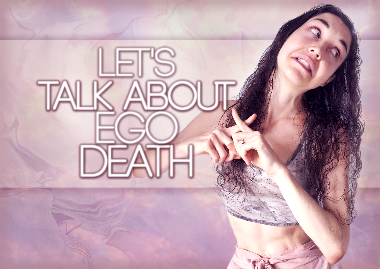 Let's Talk About Ego Death