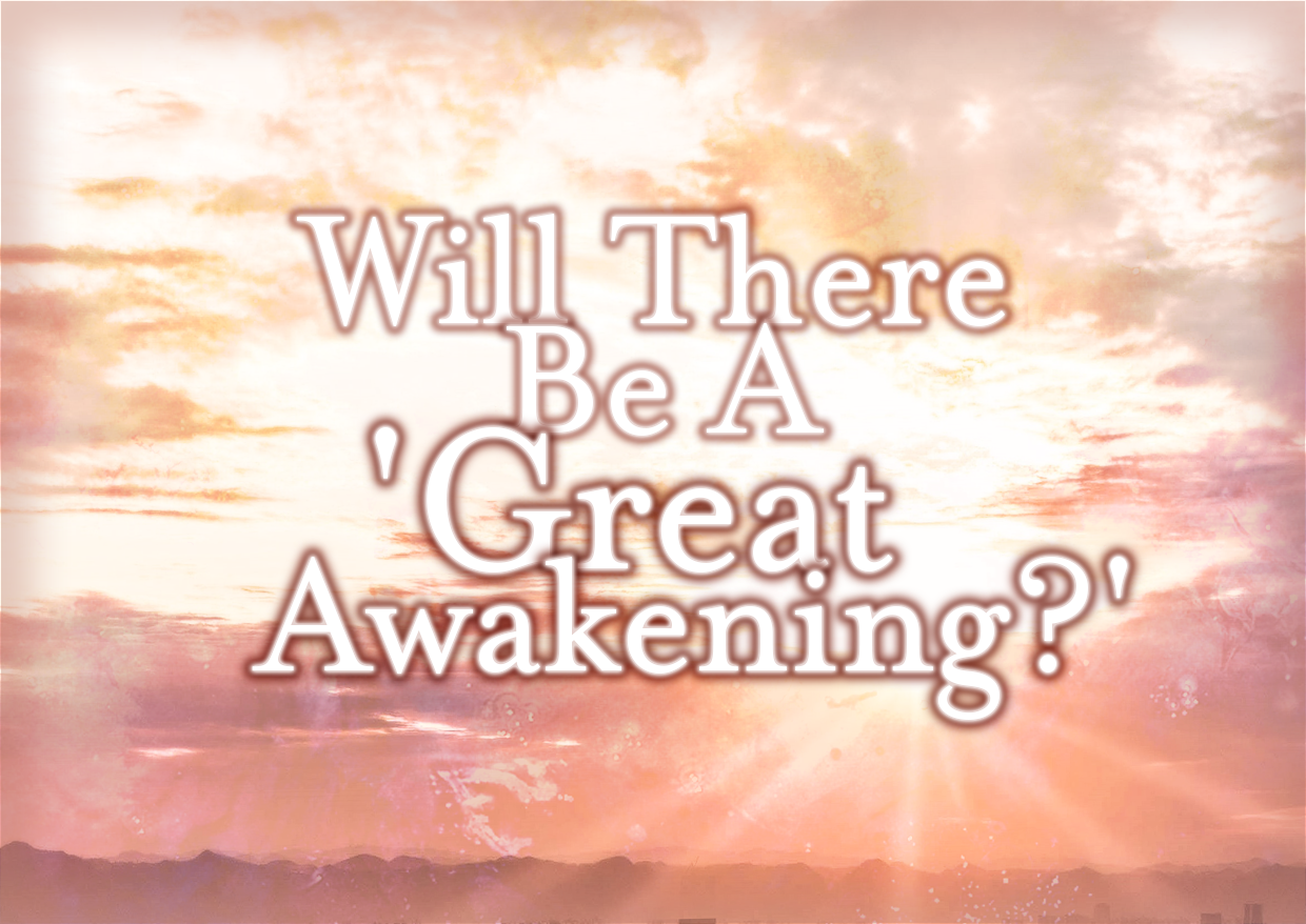 Will There Be A 'Great Awakening?'