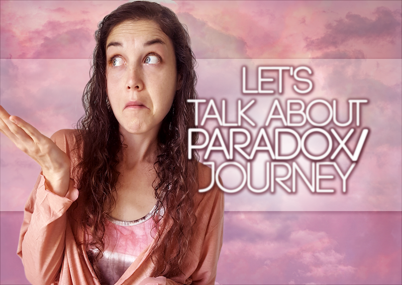 Let's Talk About Paradox And Journey: