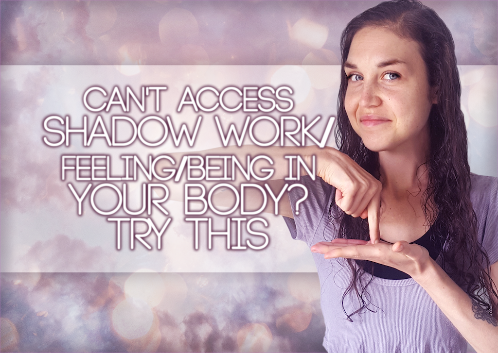 Can't Access Shadow Work/Feeling/Being In Your Body? – Try This