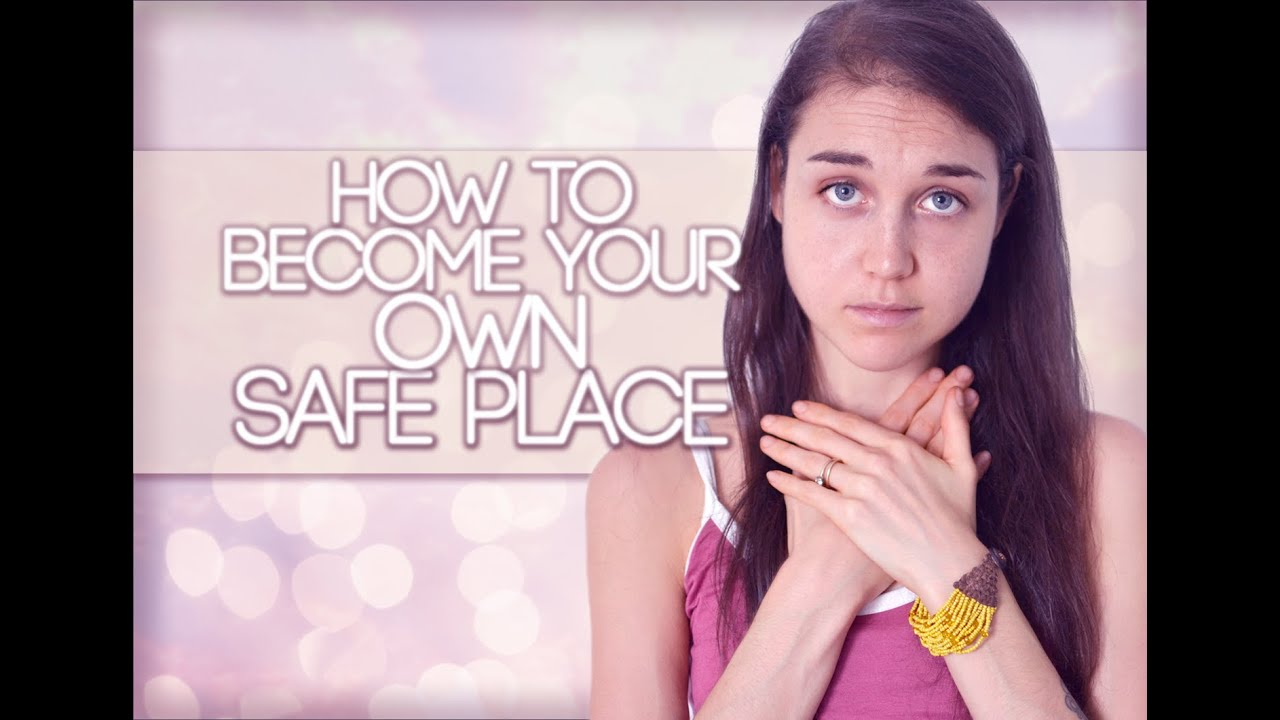 HOW To Become Your Own Safe Place