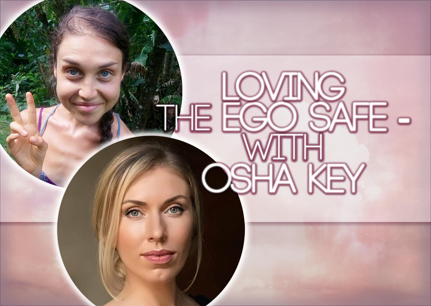 Loving The Ego Safe – With Osha Key: