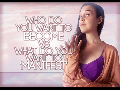 Who Do You Want To BECOME V.S What Do You Want To 'Manifest'
