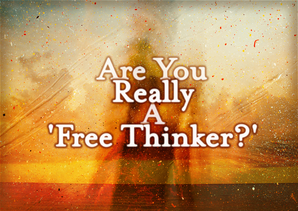 Are You REALLY A Free Thinker?