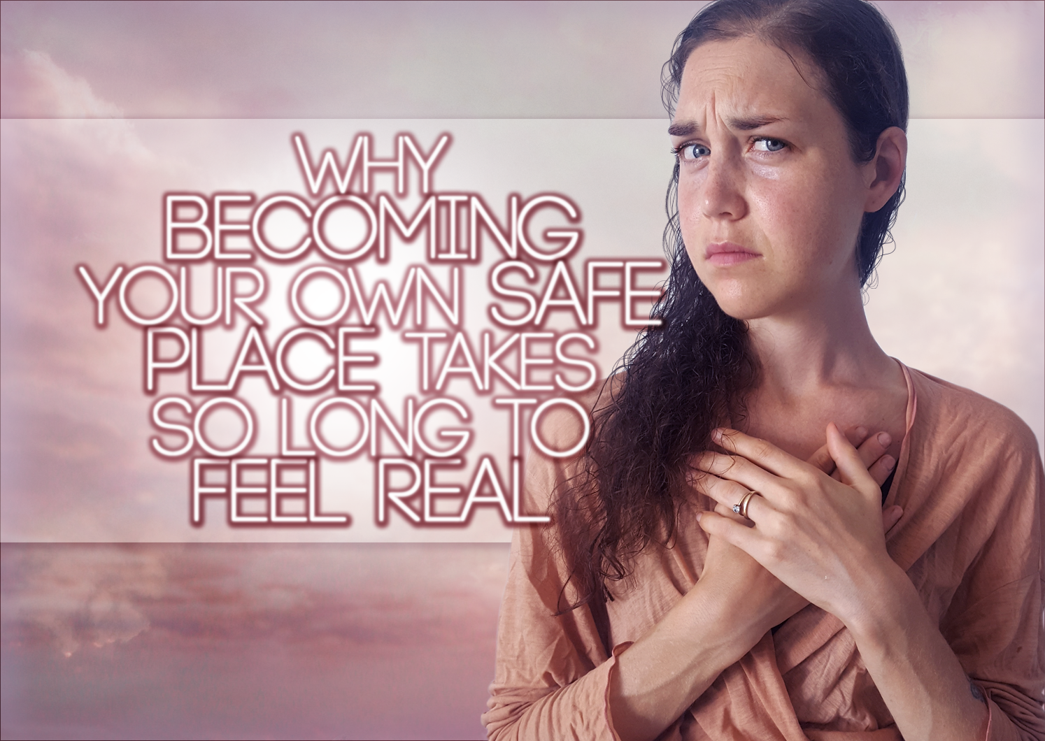 Why Becoming Your Own Safe Place Takes SO Long To Feel REAL